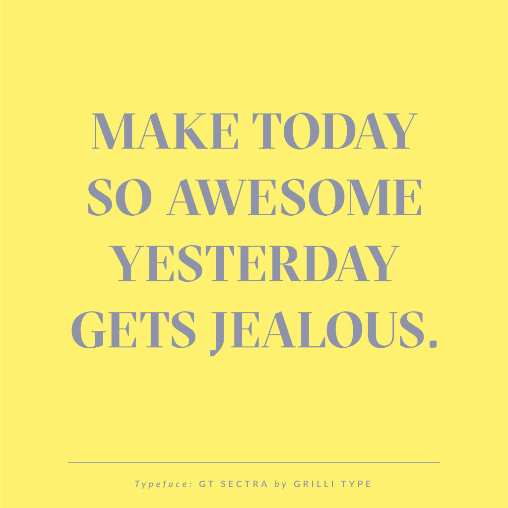 Make today so awesome yesterday gets jealous | Sarah Le Donne Blog | Quotes
