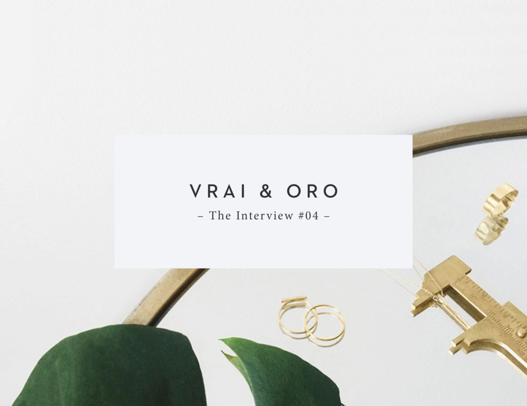The Interview with Vrai & Oro | Sarah Le Donne Blog